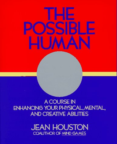 Possible Human: A Course in Extending Your Physical, Mental, & Creative Abilities