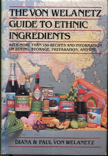 The Von Welanetz Guide to Ethnic Ingredients: Diana & Paul Von Welanetz