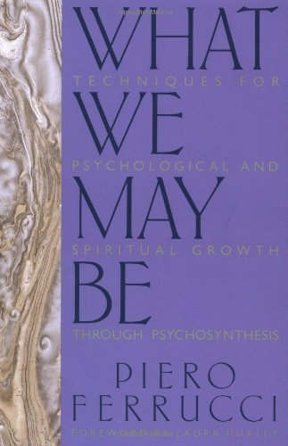 9780874772623: What We May Be: Techniques for Psychological and Spiritual Growth Through Psychosynthesis
