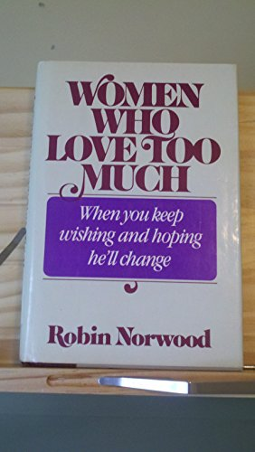 9780874773552: Women Who Love Too Much: When You Keep Wishing and Hoping He'll Change