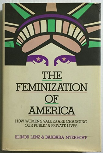 The Feminization of America: How Women's Values Are Changing Our Public and Private Lives: ...