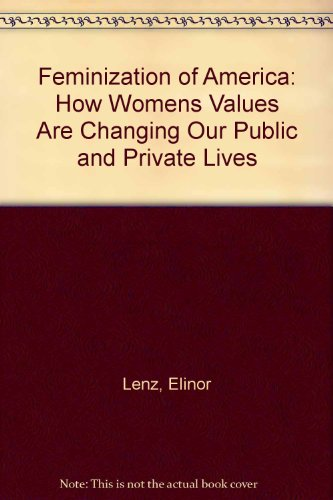 9780874774153: Feminization of America: How Womens Values Are Changing Our Public and Private Lives