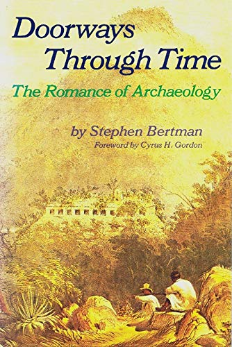 Doorways Through Time: The Romance of Archaeology: Bertman, Stephen