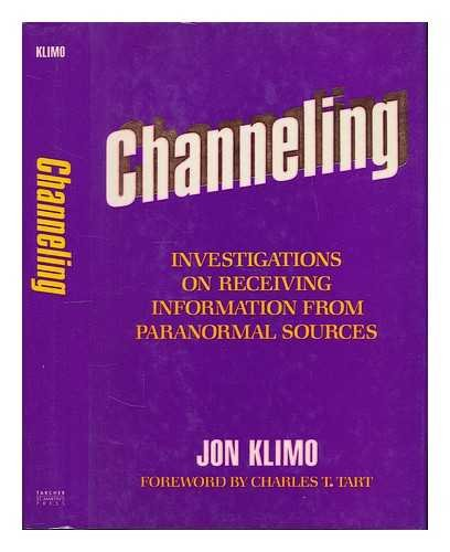 Channeling: Investigations on Receiving Information from Paranormal: Jon Klimo