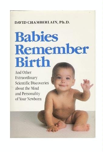 9780874774689: Babies Remember Birth and Other Extraordinary Scientific Discoveries About the Mind and Personality of Your Newborn
