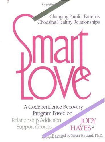 Smart Love : A Codependence Recovery Program: Hayes, Jody; Redl,
