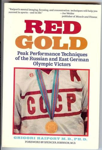 Red Gold Peak Performance Techniques of the Russian and East German Olympic Victors: Grigori Raiport