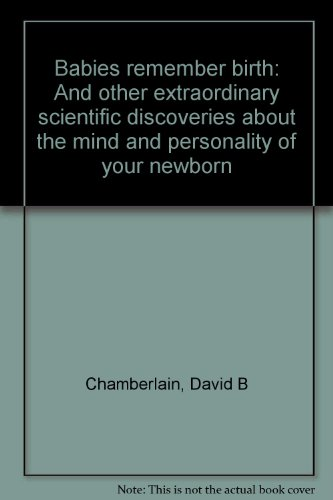 9780874774917: Babies remember birth: And other extraordinary scientific discoveries about the mind and personality of your newborn