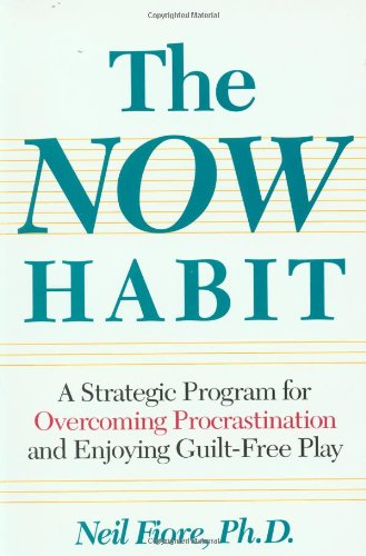 9780874775044: The Now Habit: A Strategic Program for Overcoming Procrastination and Enjoying Guilt-Free Play