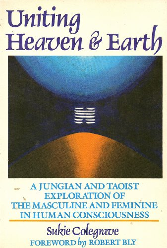Uniting Heaven and Earth: A Jungian and: Colegrave