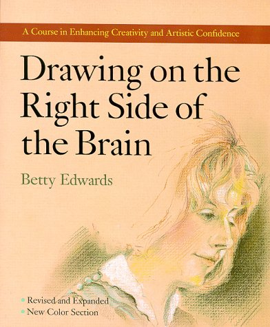 Drawing on the Right Side of the Brain: A Course In Enhancing Creativity and Artistic Confidence ...