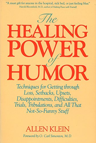 THE HEALING POWER OF HUMOR Techniques for Getting through Loss, Setbacks, Upsets, Disappointments...