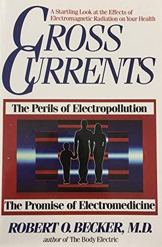 9780874775365: Cross Currents: Perils of Electropollution, the Promise of Electromedicine