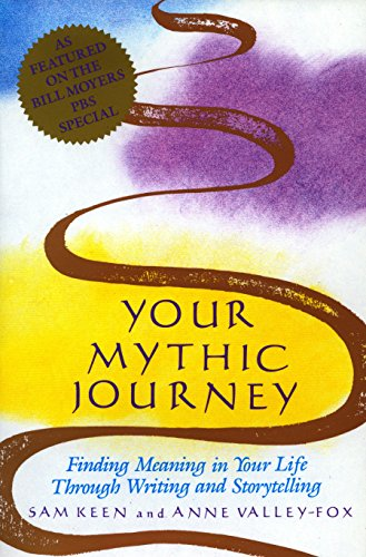 Your Mythic Journey: Finding Meaning in Your Life Through Writing and Storytelling (Inner Work Book) (0874775434) by Anne Valley-Fox; Sam  Keen