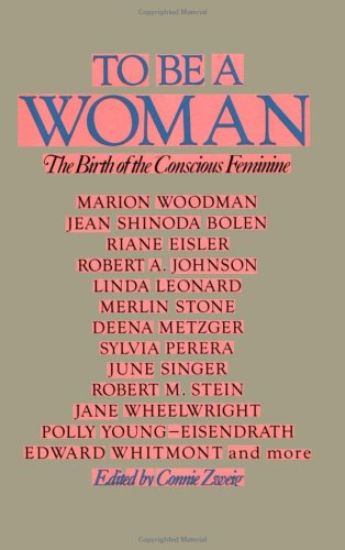 9780874775617: To Be a Woman: The Birth of the Conscious Feminine