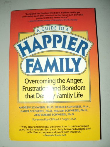 Guide to a Happier Family: Overcoming the Anger Frustration, and Boredom that Destroy Family Life.:...