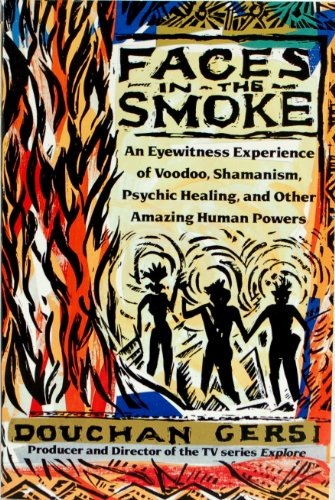 9780874775952: Faces in the Smoke: An Eyewitness Experience of Voodoo, Shamanism, Psychic Healing, and Other Amazing Human Powers