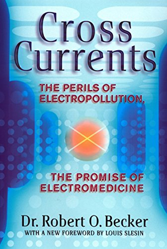 9780874776096: Cross Currents: The Perils of Electropollution, the Promise of Electromedicine