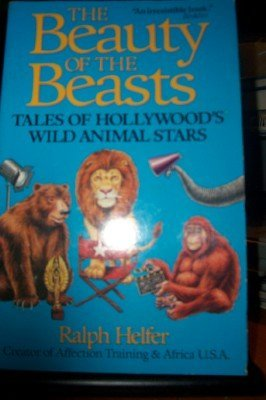 9780874776256: The Beauty of the Beasts: Tales of Hollywood's Wild Animal Stars