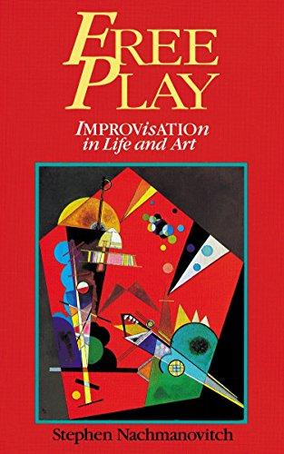 Free Play: Improvisation in Life and Art: Nachmanovitch, Stephen