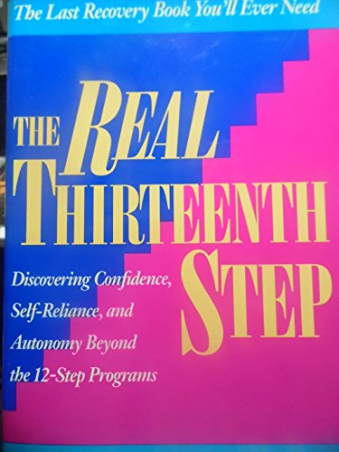 9780874776348: Real Thirteenth Step: Discovering Confidence, Self-Reliance, and Autonomy Beyond the 12-Step Program