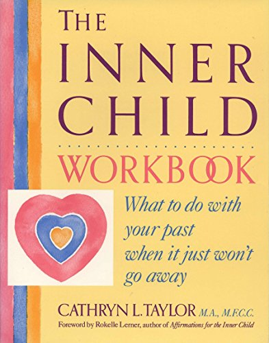 The Inner Child Workbook : What to: Cathryn Taylor; Cathryn