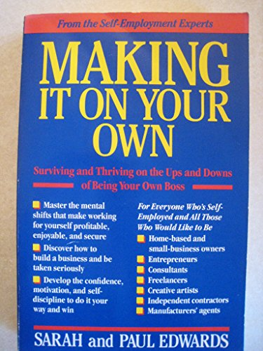 Making It on Your Own: Surviving and Thriving on the Ups and Downs of Being Your Own Boss (9780874776362) by Paul Edwards; Sara Edwards