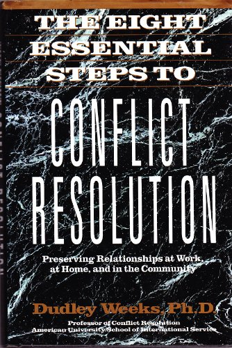 9780874776560: Eight Essential Steps to Conflict Resolution: Preserving Relationships at Work, at Home and in the Community