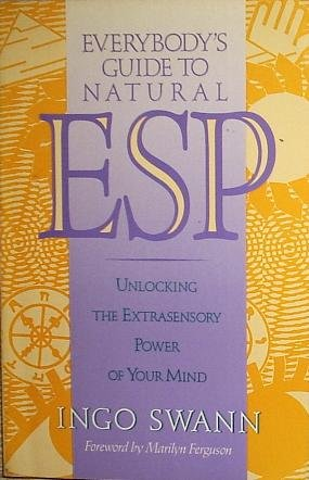 Everybody's Guide to Natural Esp: Unlocking the Extrasensory Power of Your Mind: Swann, Ingo