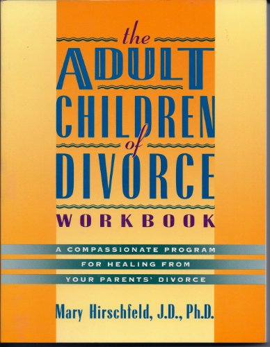 The Adult Children of Divorce Workbook: Compassionate Program of Healing From Your Parents Divorce:...
