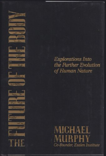 The Future of the Body: Explorations Into: Michael Murphy
