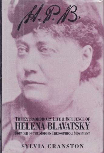 9780874776881: H.P.B. The Extraordinary Life & Influence of Helena Blavatsky Founder of the Modern Theosophical Movement