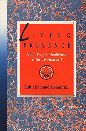 9780874776997: Living Presence: A Sufi Way to Mindfulness and the Essential Self