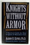 9780874777048: Knights without Armor: A Practical Guide for Men in Quest of Masculine Soul