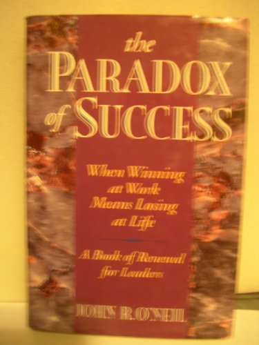 9780874777079: Paradox of Success: Personal and Organizational Renewal for Leaders