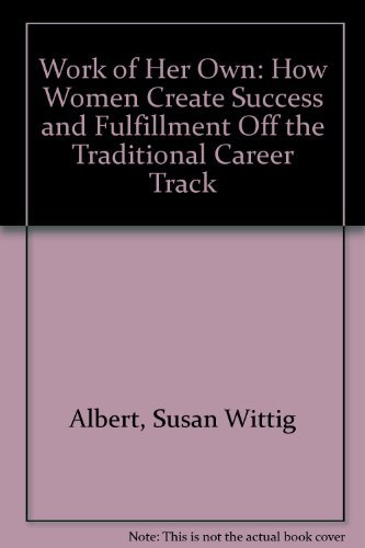Work of Her Own How Women Create Success and Fulfillment off the Traditional Career Track