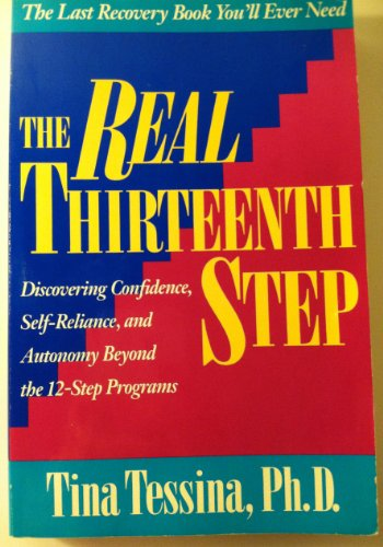 9780874777130: The Real Thirteenth Step: Discovering Confidence, Self-Reliance, and Antonomy Beyond the 12-Step Programs