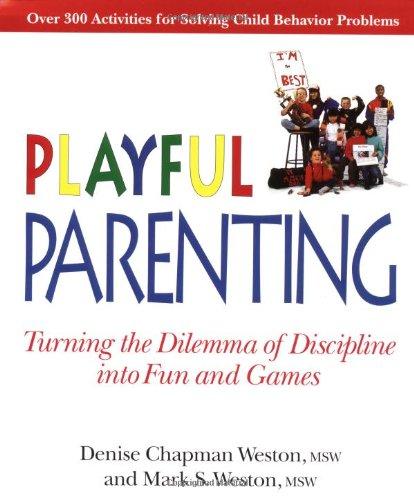 Playful Parenting : Turning the Dilemma of: Mark S. Weston;