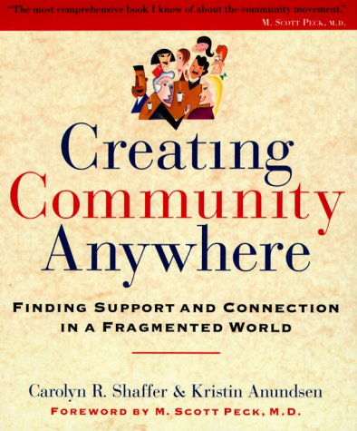Creating Community Anywhere: Finding Support and Connection in a Fragmented World: Shaffer, Carolyn...