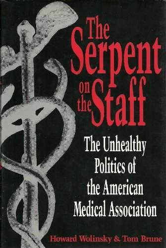 Serpent on the Staff: The Unhealthy Politics of the American Medical Association