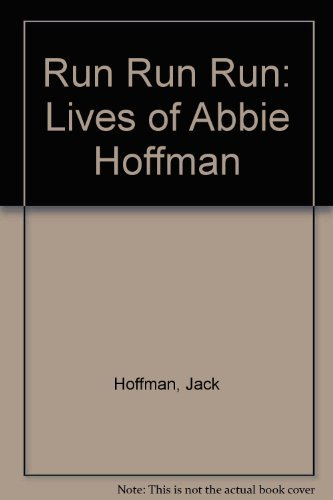 Run Run Run: The Lives of Abbie Hoffman: Hoffman, Jack, and Simon, Daniel