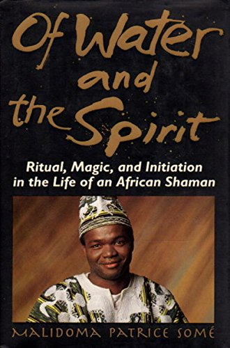 Of Water and the Spirit: Ritual, Magic,: Malidoma Patrice Some