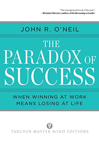 9780874777727: The Paradox of Success: When Winning at Work Means Losing at Life (Tarcher Master Mind Editions)