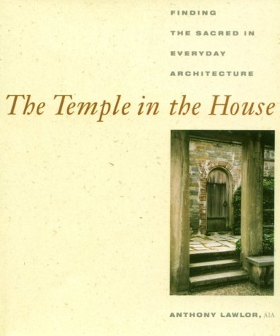 The Temple in the House: Finding the Sacred in Everyday Architecture: Lawlor, Anthony