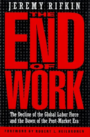 9780874777796: The End of Work: Decline of the Global Labor Force and the Dawn of the Post-market Era