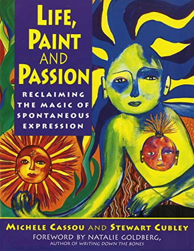 Life, Paint and Passion: Reclaiming the Magic of Spontaneous Expression (signed)