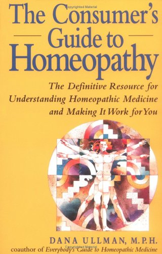 The Consumer's Guide to Homeopathy : The Definitive Resource for Understanding Homeopathic Medici...