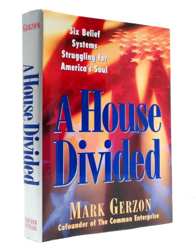 A House Divided: Six Belief Systems Struggling for America's Soul: Gerzon, Mark
