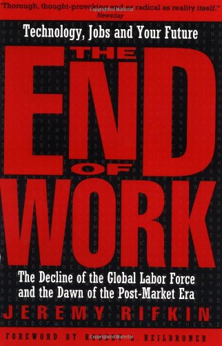 9780874778243: The End of Work: The Decline of the Global Labor Force and the Dawn of the Post-Market Era