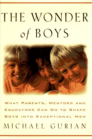The Wonder of Boys: What Parents, Mentors and Educators Can Do to Shape Boys Into Exceptional Men [...
